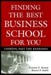 Finding the Best Business School for You: Looking Past the Rankings - Everette E. Dennis