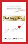 Dating, Inc.: Recruit, Select, and Retain the Right Man for a Relationship - Jeff Cohen, Carol Cohen