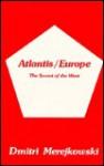 Atlantis-Europe the Secret of the West - Dmitry Merezhkovsky