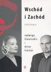Wschód i Zachód Spotkania - Jadwiga Staniszkis, Artur Cieślar