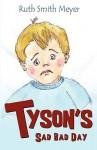 Tyson's Sad Bad Day - Ruth Smith Meyer