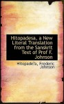 Hitopadesa, a New Literal Translation from the Sanskrit Text of Prof F. Johnson - Narayan Pandit, Frederic Johnson