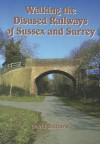 Walking the Disused Railways of Sussex and Surrey - David Bathurst