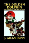 The Golden Dolphin and Other Pirate Tales from the Pulps - J. Dunn