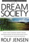 The Dream Society: How the Coming Shift from Information to the Dream Society: How the Coming Shift from Information to Imagination Will Transform Your Business Imagination Will Transform Your Business - Rolf Jensen