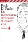 La miracolosa stranezza di essere vivi - Paolo Di Paolo