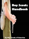 Boy Scouts Handbook The First Edition 1911 Original : Annotated - Boy Scouts of America