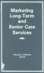 Marketing Long Term and Senior Care Services (Health Marketing Quarterly Series) (Health Marketing Quarterly Series) - William Winston