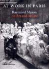 At Work in Paris: Raymond Mason on Art and Artists - Raymond Mason
