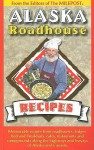 Alaska Roadhouse Recipes: Memorable Recipes from Roadhouses, Lodges, Bed and Breakfasts, Cafes, Restaurants and Campgrounds Along the Highways and Byways of Alaska and Canada - Kris Valencia