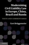 Modernising Civil Liability Law in Europe, China, Brazil and Russia: Texts and Commentaries - Gert Br Ggemeier
