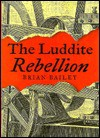 The Luddite Rebellion - Brian Bailey