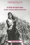 A Field of One's Own: Gender and Land Rights in South Asia - Bina Agarwal