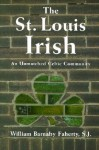 The St. Louis Irish: An Unmatched Celtic Community - William Barnaby Faherty