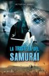 La tristeza del samurai - Víctor del Árbol