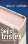 Se~nor de Los Tristes, Sobre Escritores y Escritura - Sergio Ramírez