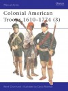 Colonial American Troops 1610-1774 - René Chartrand