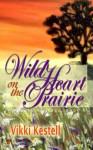 Wild Heart on the Prairie (A Prairie Heritage, Book 4) - Vikki Kestell