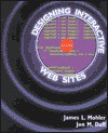 Designing Interactive Web Sites - James L. Mohler, Jon M. Duff