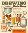Brewing Made Easy, 2nd Edition: A Step-by-Step Guide to Making Beer at Home - Dennis Fisher, Joe Fisher