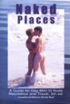 Naked Places, A Guide For Gay Men To Nude Recreation And Travel, 5th Edition - Michael Boyd