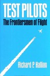 Test Pilots: The Frontiersmen of Flight - Richard P. Hallion