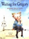 Waiting for Gregory - Kimberly Willis Holt, Gabi Swiatkowska