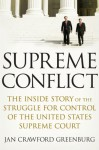 Supreme Conflict: The Inside Story of the Struggle for Control of the United States Supreme Court - Jan Crawford Greenburg