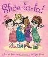 Shoe-La-La! - Karen Beaumont, LeUyen Pham