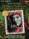 How to Draw Grimm's Dark Tales, Fables & Folklore: Unlock the mysteries of drawing and painting the dark characters of fables, legends, and lore - Merrie Destefano, Rachel A. Marks