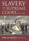 Slavery and the Supreme Court, 1825-1861 - Earl M. Maltz