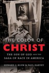 The Color of Christ: The Son of God and the Saga of Race in America - Edward J. Blum, Paul Harvey