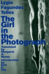 The Girl in the Photograph - Lygia Fagundes Telles, Margaret A. Neves, Earl E. Fitz