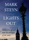 Lights Out: Islam, Free Speech And The Twilight Of The West - Mark Steyn
