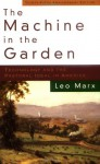 The Machine In The Garden: Technology And The Pastoral Ideal In America - Leo Marx