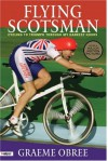 Flying Scotsman : Cycling to Triumph Through My Darkest Hours - Graeme Obree, John Wilcockson, Francesco Moser