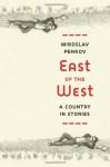 East of the West - Miroslav Penkov