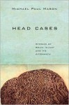 Head Cases: Stories of Brain Injury and Its Aftermath - Michael Paul Mason