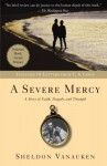 A Severe Mercy: C. S. Lewis And A Pagan Love Invaded By Christ, Told By One Of The Lovers - Sheldon Vanauken