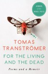 For the Living and the Dead: Poems and a Memoir - Tomas Tranströmer