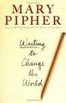 Writing to Change the World - Mary Pipher