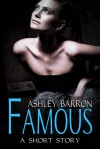 Famous, A Short Story - Ashley Barron