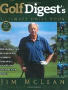 Golf Digest's Ultimate Drill Book: Over 120 Drills That Are Guaranteed to Improve Every Aspect of Your Game and Lower Your Handicap - Jim McLean, Len Mattiace
