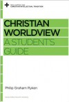 Christian Worldview (Reclaiming the Christian Intellectual Tradition) - Philip Graham Ryken, David S. Dockery
