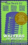 Radio Program: The Best of NPR: Writers on Writing (Best of NPR) - NOT A BOOK