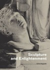 Sculpture and Enlightenment - Erika Naginski