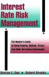 Interest Rate Risk Management: The Bankers Guide to Using Futures Options Swaps and Other.. - Benton E. Gup, Robert Brooks