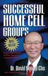 Successful Home Cell Groups - David Yonggi Cho, Paul Yonggi Cho