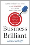 Business Brilliant: Surprising Lessons from the Greatest Self-Made Business Leaders about How to Build Wealth, Manage Your Career, and Take Risks - Lewis Schiff