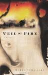 Veil of Fire: A Novel - Marlo Schalesky